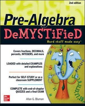 Pre-Algebra DeMYSTiFieD, Second Edition by Allan G. Bluman
