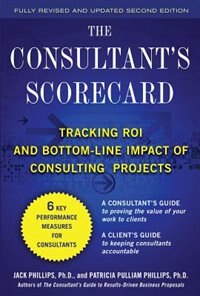 Book The Consultant's Scorecard, Second Edition: Tracking ROI and Bottom-Line Impact of Consulting… by Jack Phillips