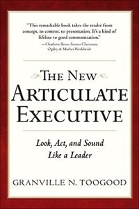 Book The New Articulate Executive: Look, Act and Sound Like a Leader: Look, Act and Sound Like a Leader by Granville Toogood
