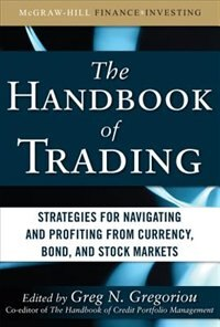 Book The Handbook of Trading: Strategies for Navigating and Profiting from Currency, Bond, and Stock… by Greg N. Gregoriou