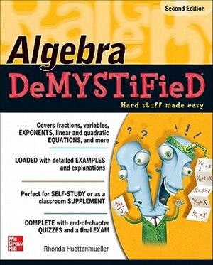 Algebra DeMYSTiFieD, Second Edition by Rhonda Huettenmueller