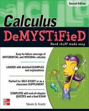 Calculus DeMYSTiFieD, Second Edition by Steven G. Krantz