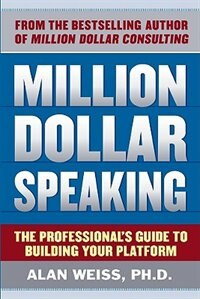 Book Million Dollar Speaking: The Professional's Guide to Building Your Platform: The Professional's… by Alan Weiss