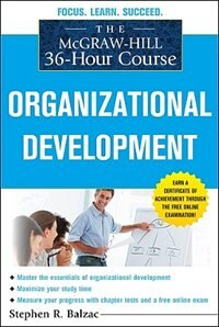 Book The McGraw-Hill 36-Hour Course: Organizational Development: Organizational Development by Stephen Balzac