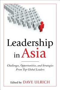 Book Leadership in Asia: Challenges, Opportunities, and Strategies From Top Global Leaders: Challenges… by Dave Ulrich