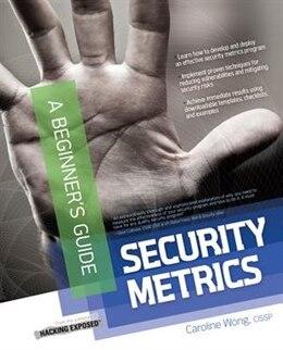 Book Security Metrics, A Beginner's Guide: A Beginners Guide by Caroline Wong