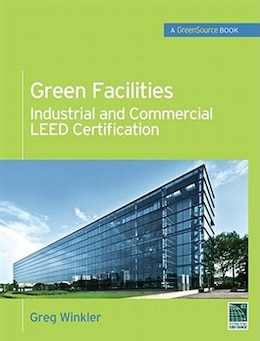 Book Green Facilities: Industrial and Commercial LEED Certification (GreenSource): Industrial and… by Greg Winkler