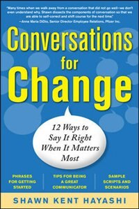 Conversations for Change: 12 Ways to Say it Right When It Matters Most: 12 Ways to Say it Right…