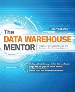 Book The Data Warehouse Mentor: Practical Data Warehouse and Business Intelligence Insights: Practical… by Robert Laberge