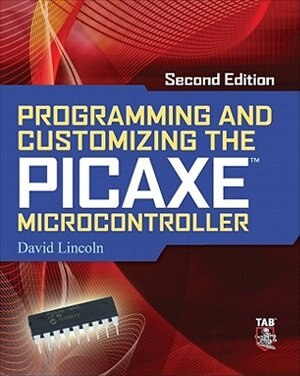 Programming and Customizing the PICAXE Microcontroller 2/E by David Lincoln