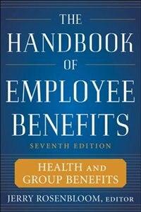 Book The Handbook of Employee Benefits: Health and Group Benefits 7/E: Health and Group Benefits 7/E by Jerry Rosenbloom