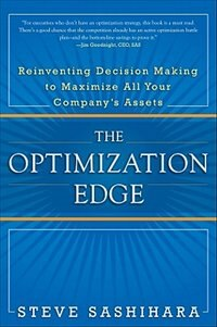 Book The Optimization Edge: Reinventing Decision Making to Maximize All Your Company's Assets… by Stephen Sashihara