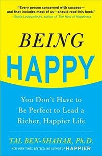 Book Being Happy: You Don't Have to Be Perfect to Lead a Richer, Happier Life: You Don't Have To Be… by Tal Ben-Shahar