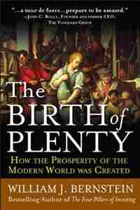 The Birth of Plenty: How the Prosperity of the Modern Work was Created de William J. Bernstein