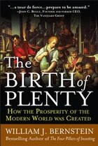The Birth of Plenty: How the Prosperity of the Modern Work was Created: How the Prosperity of the…