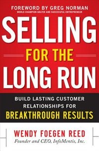 Book Selling for the Long Run: Build Lasting Customer Relationships for Breakthrough Results: Build… by Wendy Foegen Reed