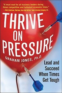 Book Thrive on Pressure: Lead and Succeed When Times Get Tough: Lead and Succeed When Times Get Tough by Graham Jones