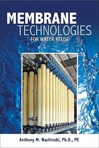 Book Membrane Processes for Water Reuse by Anthony Wachinski