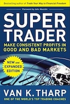 Super Trader, Expanded Edition: Make Consistent Profits in Good and Bad Markets: Make Consistent…
