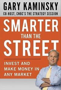 Book Smarter Than the Street: Invest and Make Money in Any Market: Invest and Make Money in Any Market by Gary Kaminsky