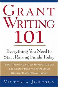 Grant Writing 101: Everything You Need to Start Raising Funds Today: Everything You Need to Start…