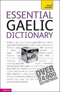 Essential Gaelic Dictionary: A Teach Yourself Guide: A Teach Yourself Guide
