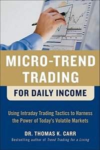 Book Micro-Trend Trading for Daily Income: Using Intra-Day Trading Tactics to Harness the Power of Today… by Thomas K. Carr