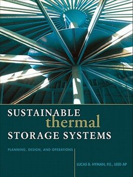 Book Sustainable Thermal Storage Systems Planning Design and Operations by Lucas Hyman