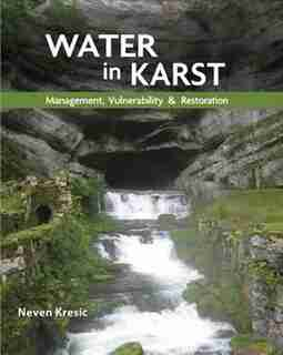 Water in Karst: Management, Vulnerability, and Restoration by Neven Kresic