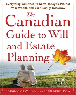 Book The Canadian Guide to Will and Estate Planning: Everything You Need to Know Today to Protect Your… by Douglas Gray