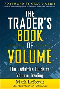 Book The Trader's Book of Volume: The Definitive Guide to Volume Trading: The Definitive Guide to Volume… by Mark Leibovit