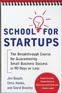 Book School for Startups: The Breakthrough Course for Guaranteeing Small Business Success in 90 Days or… by Jim Beach