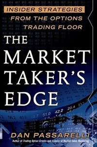 Book The Market Taker's Edge: Insider Strategies from the Options Trading Floor: Insider Strategies from… by Dan Passarelli