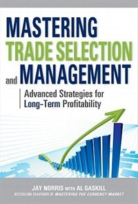 Book Mastering Trade Selection and Management: Advanced Strategies for Long-Term Profitability by Jay Norris