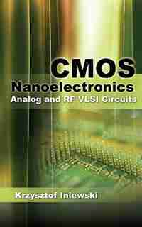 CMOS Nanoelectronics: Analog and RF VLSI Circuits by Krzysztof Iniewski