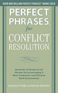 Book Perfect Phrases for Conflict Resolution: Hundreds of Ready-to-Use Phrases for Encouraging a More… by Lawrence Polsky