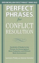 Perfect Phrases for Conflict Resolution: Hundreds of Ready-to-Use Phrases for Encouraging a More…