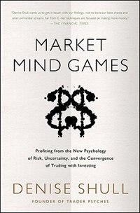 Book Market Mind Games: A Radical Psychology of Investing, Trading and Risk: Profiting from the New… by Denise Shull