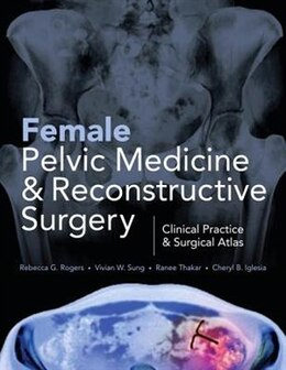 Book Female Pelvic Medicine and Reconstructive Surgery by Rebecca Rogers