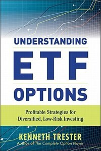 Book Understanding ETF Options: Profitable Strategies for Diversified, Low-Risk Investing: Profitable… by Kenneth Trester