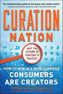 Book Curation Nation: How to Win in a World Where Consumers are Creators: How to Win in A World Where… by Steven Rosenbaum
