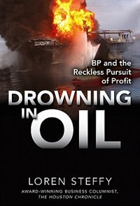 Book Drowning in Oil: BP & the Reckless Pursuit of Profit: BP & the Reckless Pursuit of Profit by Loren C. Steffy
