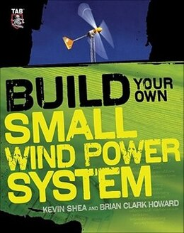 Book Build Your Own Small Wind Power System by Kevin Shea