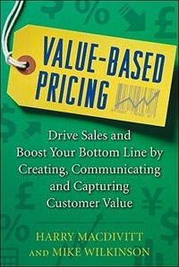 Book Value-Based Pricing: Drive Sales and Boost Your Bottom Line by Creating, Communicating and… by Harry Macdivitt