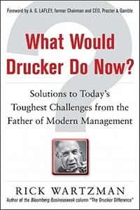 Book What Would Drucker Do Now?: Solutions to Today's Toughest Challenges from the Father of Modern… by Rick Wartzman