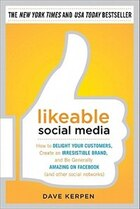 Likeable Social Media: How to Delight Your Customers, Create an Irresistible Brand, and Be…