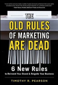 Book The Old Rules of Marketing are Dead: 6 New Rules to Reinvent Your Brand and Reignite Your Business… by Timothy R. Pearson