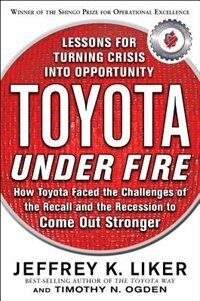 Book Toyota Under Fire: Lessons for Turning Crisis into Opportunity: Lessons for Turning Crisis into… by Jeffrey K. Liker