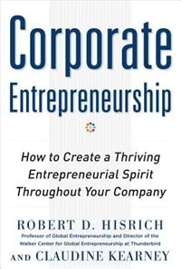 Book Corporate Entrepreneurship: How to Create a Thriving Entrepreneurial Spirit Throughout Your Company by Robert Hisrich