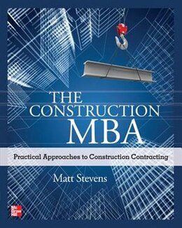 Book The Construction MBA: Practical Approaches to Construction Contracting by Matt Stevens